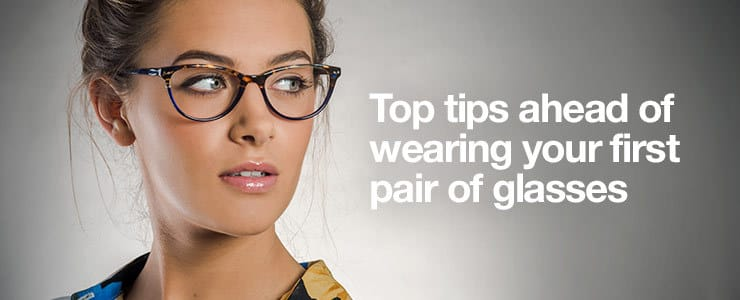 Top tips ahead of wearing your first pair of glasses