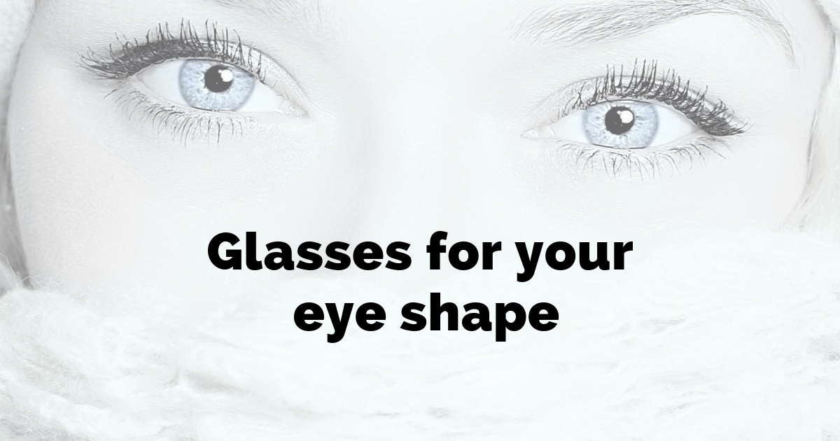 Glasses for your eye shape