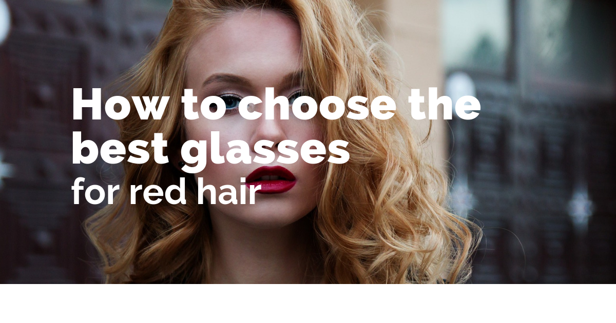 Which glasses are best paired with red hair?
