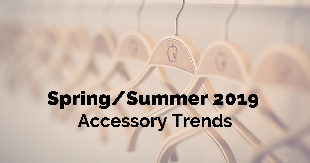 A guide to Spring/Summer 2019 accessory trends