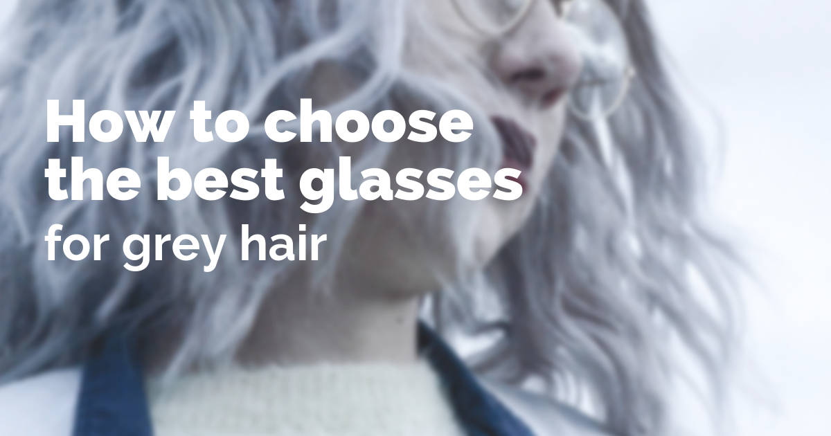How to choose the best glasses for grey hair