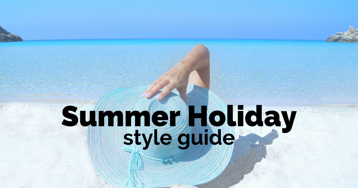 A Summer Holiday Style Guide for Six Popular Destinations