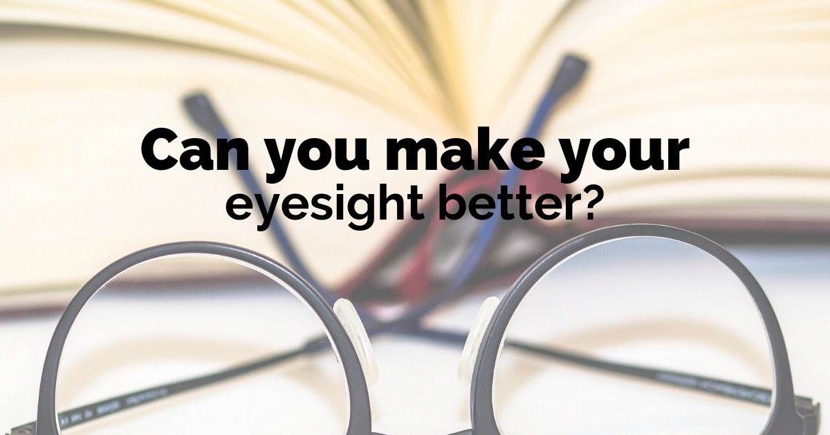 Can you make your eyesight better?