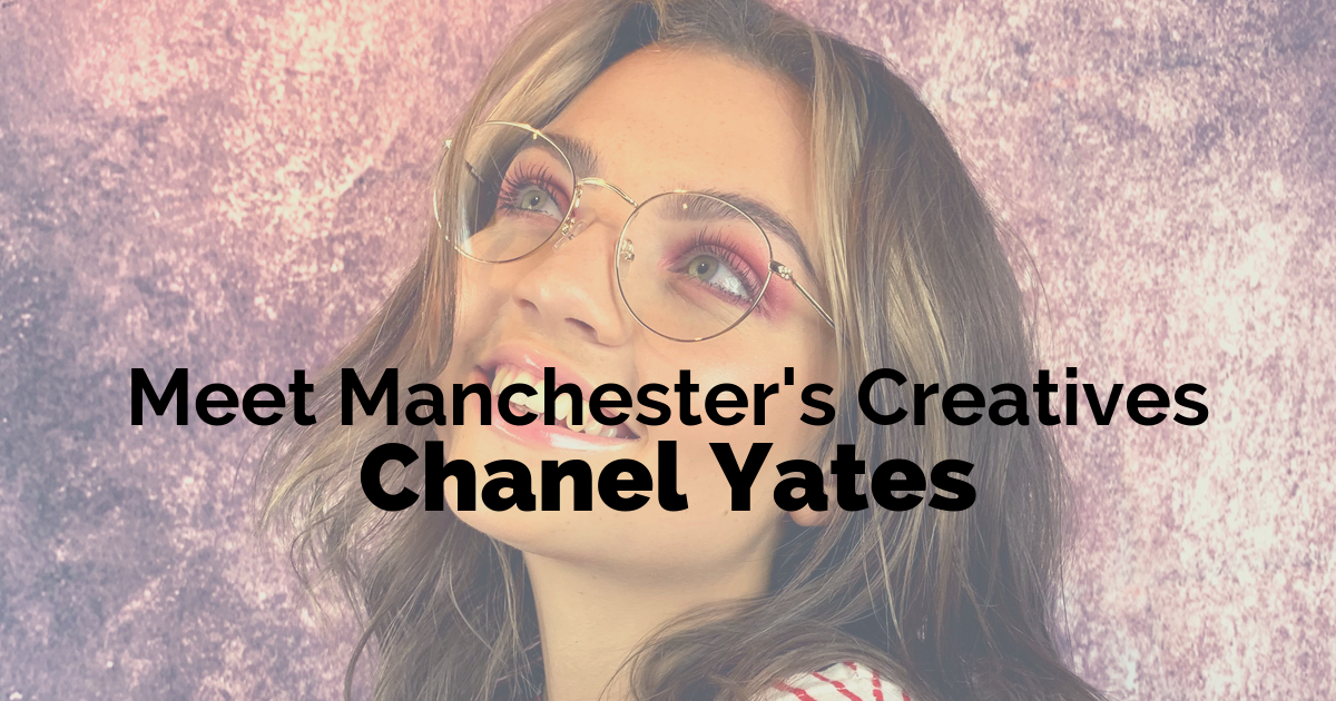 Meet Manchester's Creatives - Chanel Yates