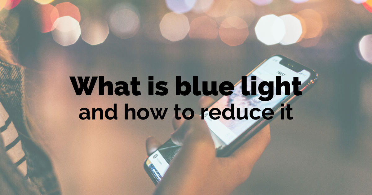 What is blue light how to reduce