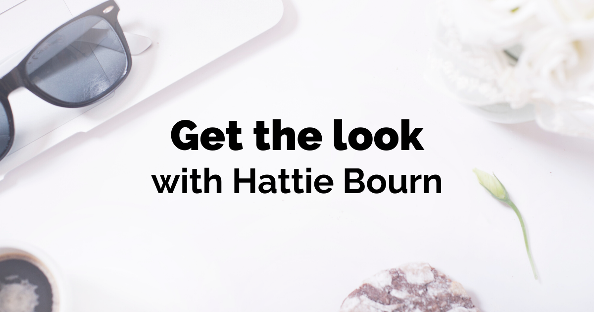 get the look with hattie bourn