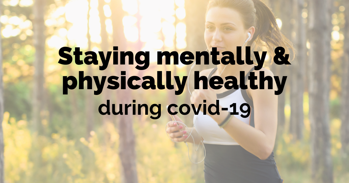 Staying mentally and physically healthy during Covid-19