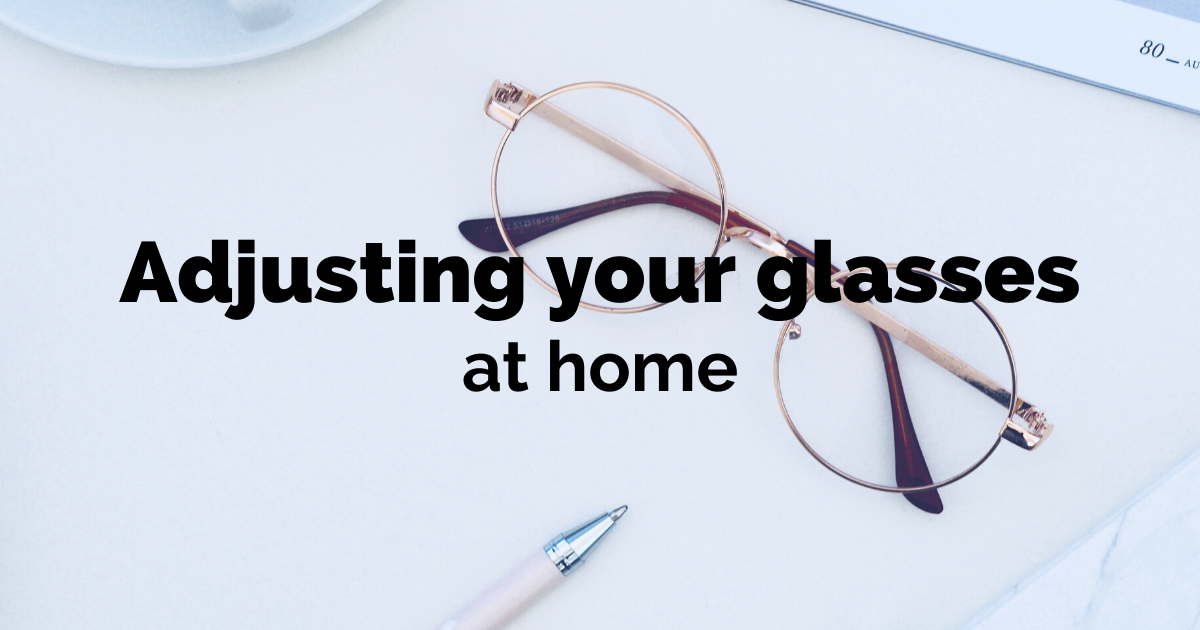 How to easily adjust your glasses at home