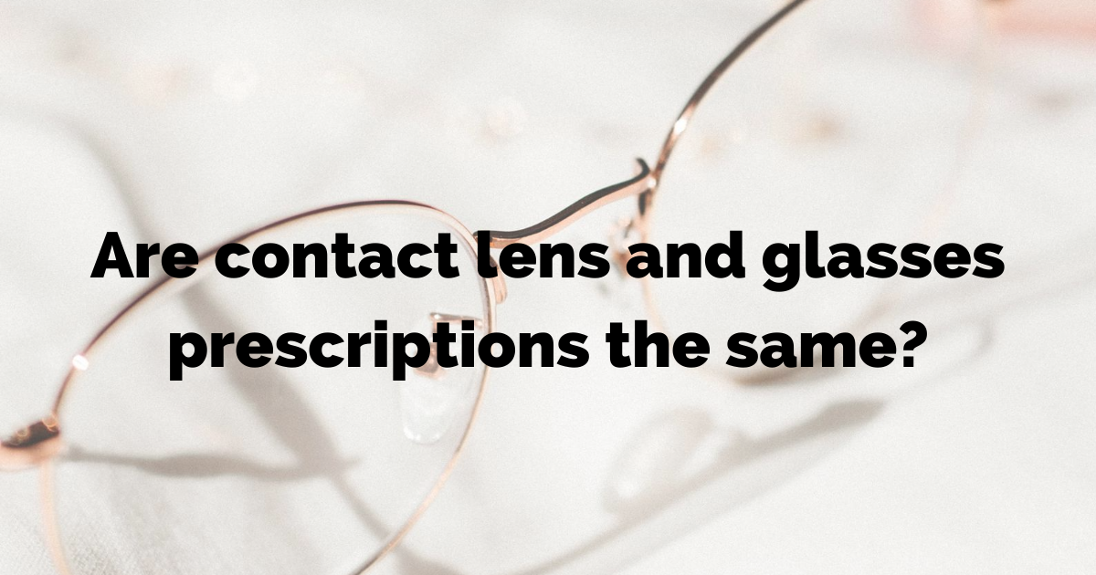 Are contact lens and glasses prescriptions the same