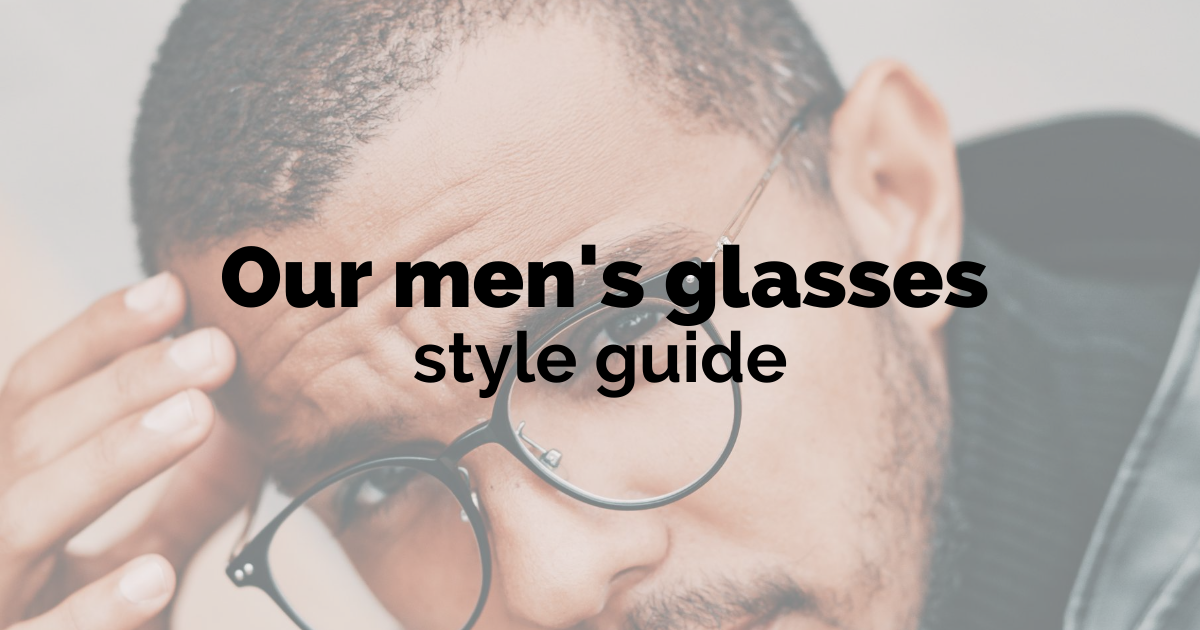 Our men's glasses style guide