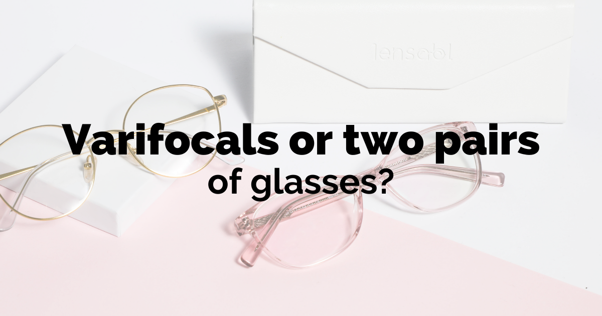 varifocals or two pairs of glasses