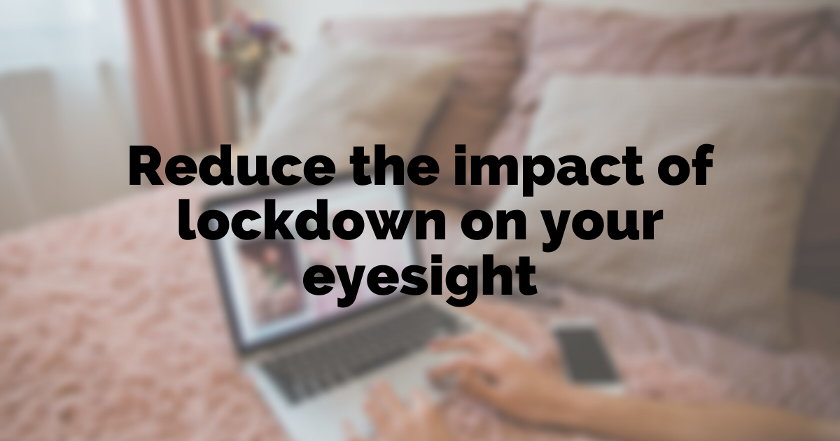 Reduce impact of lockdown on your eyesight