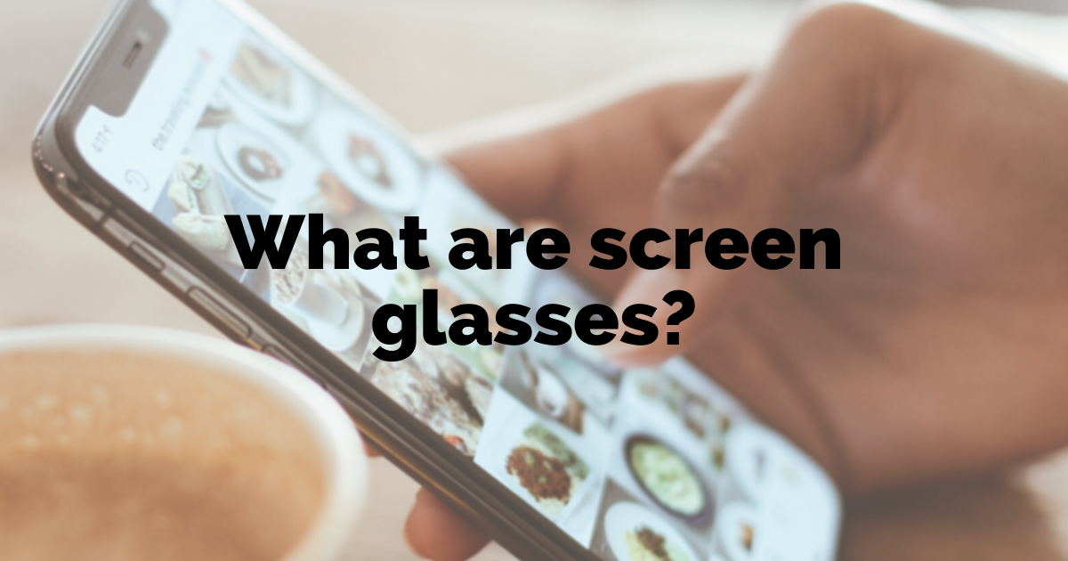 What are screen glasses?