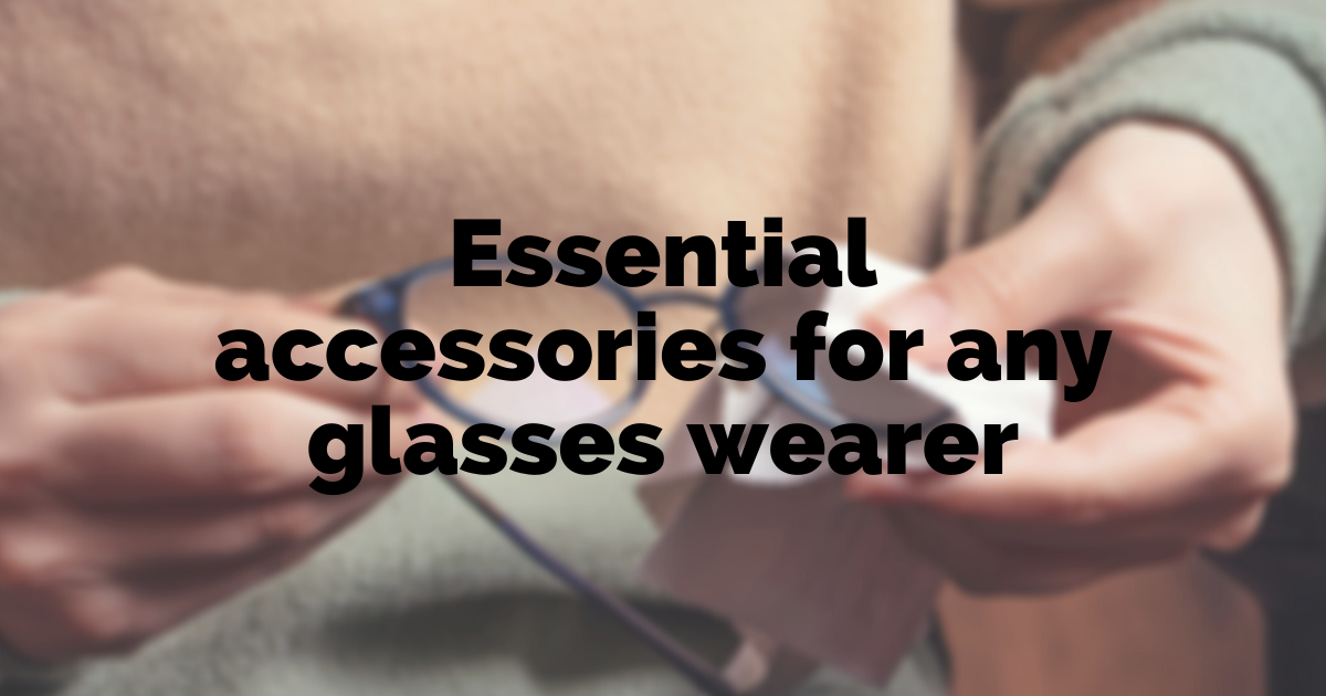 essential accessories for any glasses wearer