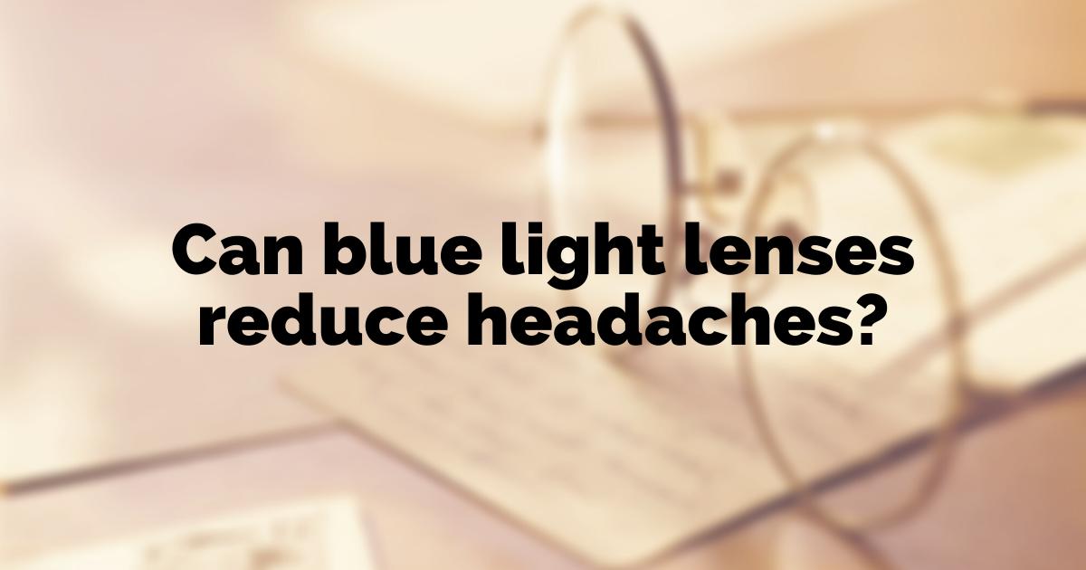 can blue light lenses reduce headaches