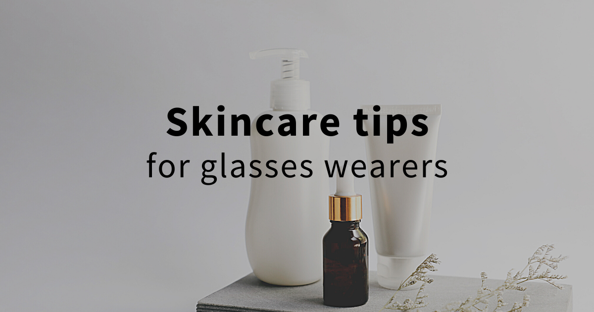 skincare tips for glasses wearers - glasses marks and acne