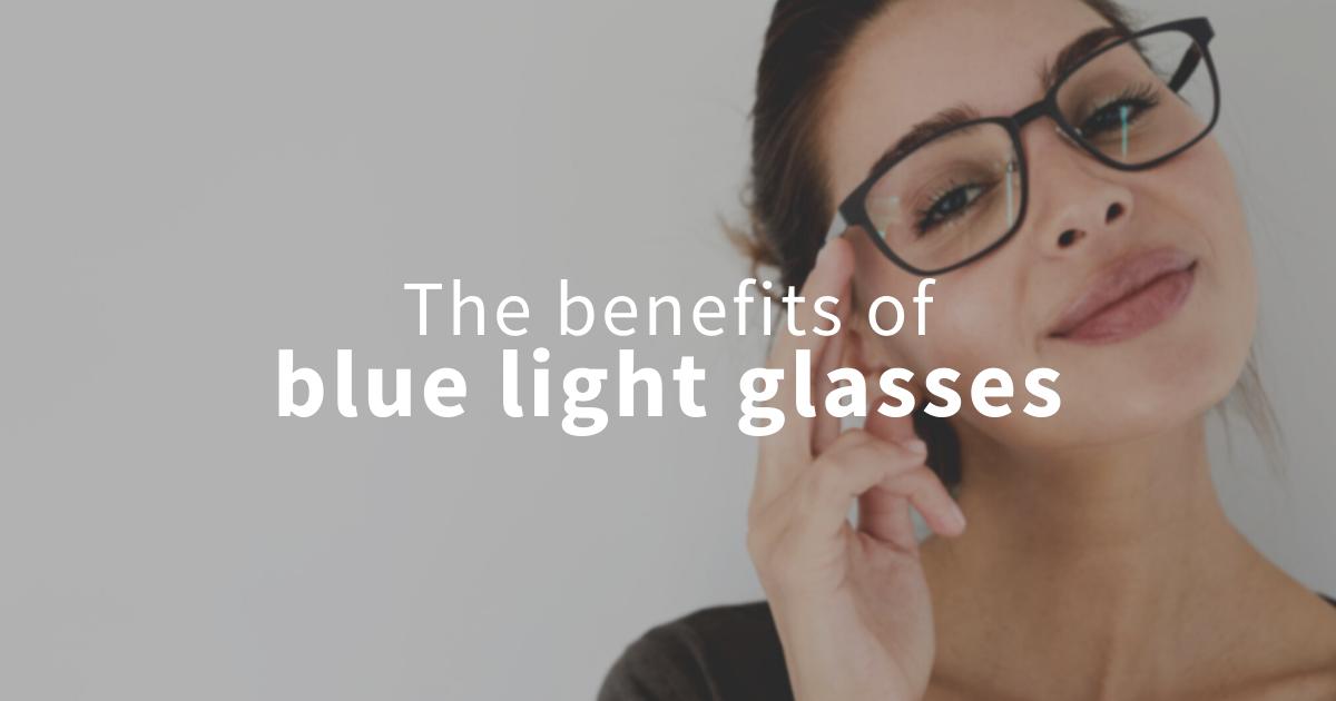the benefits of blue light glasses