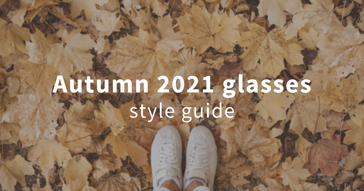 Autumn 2021 style guide - How to wear your glasses & sunglasses