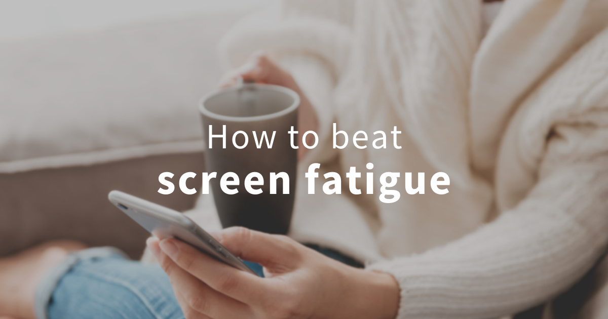 how to beat screen fatigue and care for your eyes